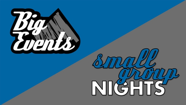 Big Events & Small Group Nights